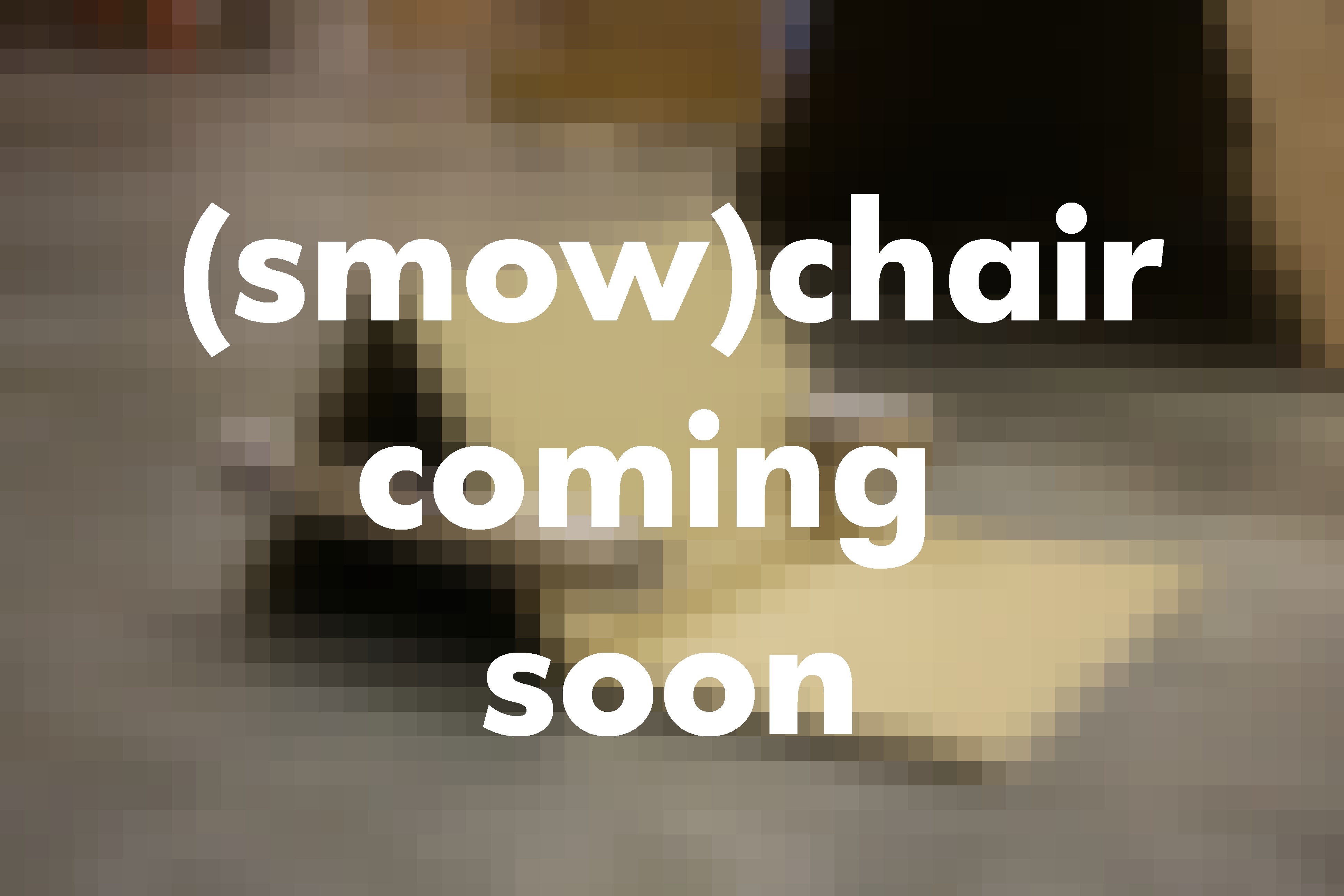 smow chair coming soon