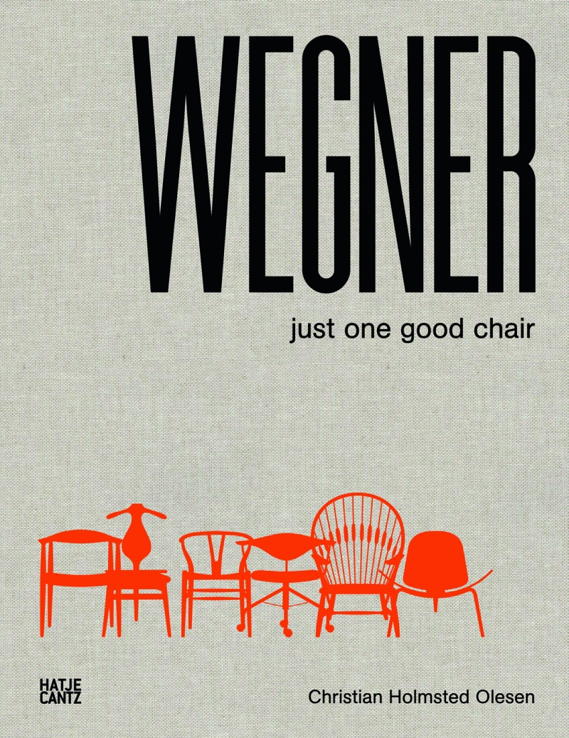 WEGNER – Just one good chair Christian Holmsted Olesen Hatje Cantz Verlag