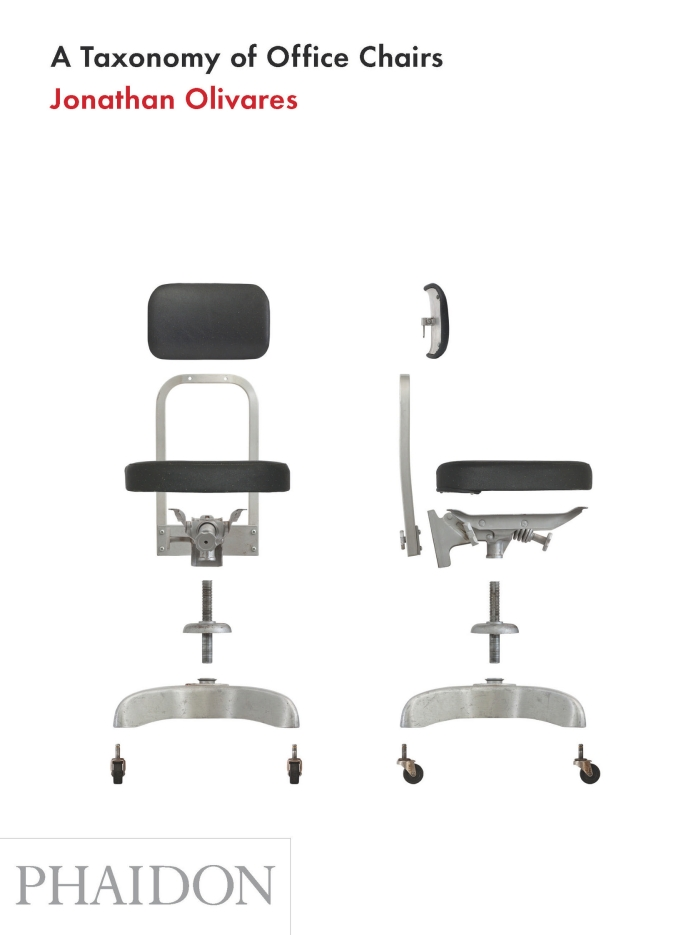 A Taxonomy of Office Chairs Jonathan Olivares Phaidon Press